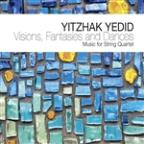 Yitzhak Yedid: Visions, Fantasies and Dances - Music for String Quartet