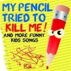 My Pencil Tried To Kill Me And More Funny Kids Songs