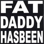 Fat Daddy Hasbeen