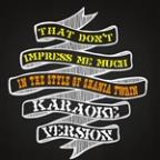 That Don't Impress Me Much (In The Style Of Shania Twain) [karaoke Version] - Single