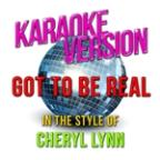 Got To Be Real (In The Style Of Cheryl Lynn) [karaoke Version] - Single