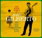 Warm World of Joao Gilberto: The Man Who Invented Bossa Nova: Complete Recordings 1958-1961