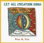 Paul A. Tate - Let All Creation Sing