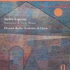 Andre Laporte: Symphonic & Vocal Works