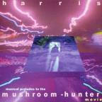 Mushroom Hunter: Musical Preludes to the Mushroom Hunter Movie