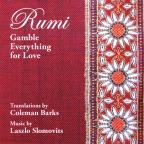 Rumi: Gamble Everything For Love