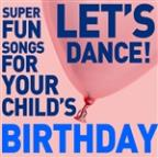 Let's Dance! Super Fun Songs For Your Child's Birthday
