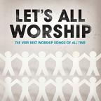 Let's All Worship: The Very Best Worship Songs of All Time