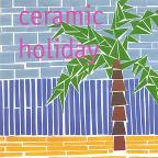 Ceramic Holiday