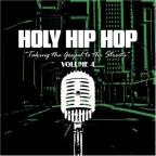 Holy Hip Hop, Vol. 4: Taking The Gospel To The Streets