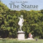 Music From the Ballet: The Statue, And Other Works For Orchestra