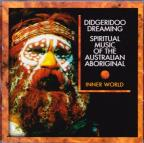 Digeridoo Dreaming: Spiritual Music Of The Australian Aboriginal