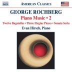 George Rochberg: Piano Music, Vol. 2
