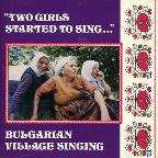 Two Girls Started to Sing: Bulgarian Village Singing