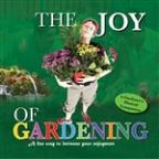 Joy of Gardening: A Fun Way to Increase Your Enjoyment