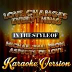 Love Changes Everything (In The Style Of Michael Ball From Aspects Of Love) [karaoke Version] - Single