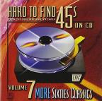 Hard To Find 45's on CD, Vol.  7: More 60's Classics