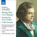 Eugene Ysaye: String Trio 'Le Chimay'; Sonata for Two Violins; Cello Sonata