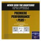 Premiere Performance Plus: Never Seen The Righteous