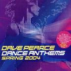 Dance Anthems: Spring 2004: Mixed By Dave Pearce