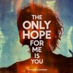 Only Hope For Me Is You