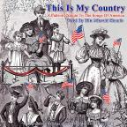 This Is My Country: A Patriotic Salute to the Songs of America