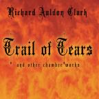 Richard Auldon Clark: Trail of Tears and Other Chamber Works