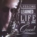 Lessons Learned...Life Is Good