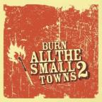 Burn All The Small Towns Vol2