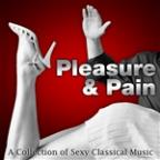 Pleasure & Pain - A Collection Of Sexy Classical Music