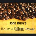 John Bura's Hour of Caffeine Power