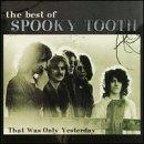 Best of Spooky Tooth: That Was Only Yesterday