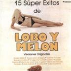 15 Super Exitos De Lobo Y Melon - Versiones Originales