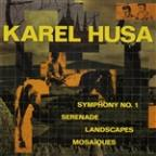 Karel Husa: Symphony No. 1; Serenade; Landscapes; Mosaïques