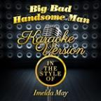 Big Bad Handsome Man (In The Style Of Imelda May) [karaoke Version] - Single