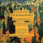 Tchaikovsky: Die Jahreszeiten, Op. 37a; Three Pieces for Cello