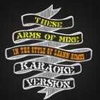 These Arms Of Mine (In The Style Of Leann Rimes) [karaoke Version] - Single