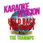 Hold Back The Night (In The Style Of Trammps, The) [karaoke Version] - Single