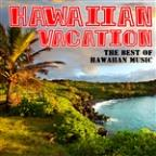 Hawaiian Vacation: The Best Of Hawaiian Music