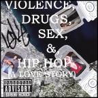 Violence, Drugs, Sex, & Hip Hop (A Love Story)