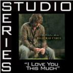 I Love You This Much [Studio Series Performance Track]