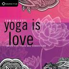 Yoga Is Love: Music For Yoga And Connection
