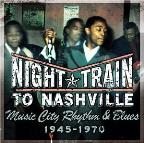 Night Train to Nashville: Music City Rhythm & Blues 1945-1970