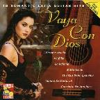Vaya con Dios: 18 Romantic Latin Guitar Hits