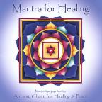Mantra for Healing: Ancient Chant for Healing &amp; Peace