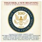 Together, A New Beginning (A Tribute To The Ronald Reagan Centennial)