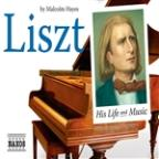Liszt: His Life & Music