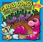 Gross Songs Kids Love to Sing