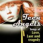 Teen Angels: Songs Of Love, Lust & Tradgedy