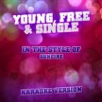 Young, Free & Single (In The Style Of Sunfire) [karaoke Version] - Single